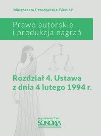 Prawo autorskie i produkcja nagrań. Rozdział 4. Ustawa z dnia 4 lutego 1994 roku - Małgorzata Przedpełska-Bieniek - ebook