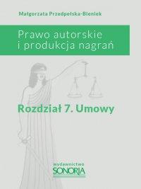Prawo autorskie i produkcja nagrań. Rozdział 7. Umowy - Małgorzata Przedpełska-Bieniek - ebook