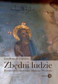 Zbędni ludzie. Przekleństwo chrześcijan Bliskiego Wschodu - Jean-Francois Colosimo - ebook