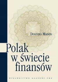 Polak w świecie finansów. O psychologicznych uwarunkowaniach zachowań ekonomicznych Polaków - Dominika Maison - ebook