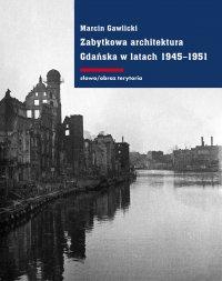 Zabytkowa architektura Gdańska w latach 1945-1951 - Marcin Gawlicki - ebook