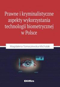Prawne i kryminalistyczne aspekty wykorzystania technologii biometrycznej w Polsce - Magdalena Tomaszewska-Michalak - ebook
