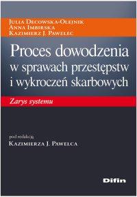 Proces dowodzenia w sprawach przestępstw i wykroczeń skarbowych. Zarys systemu - Julia Decowska-Olejnik - ebook