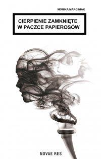 Cierpienie zamknięte w paczce papierosów - Monika Marciniak - ebook