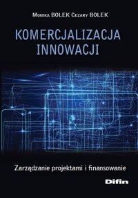 Komercjalizacja innowacji. Zarządzanie projektami i finansowanie