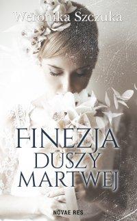 Finezja duszy martwej - Weronika Szczuka - ebook