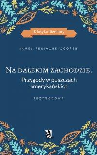 Na dalekim zachodzie. Przygody w puszczach amerykańskich - James Fenimore Cooper - ebook