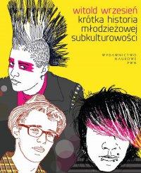 Krótka historia młodzieżowej subkulturowości - Witold Wrzesień - ebook