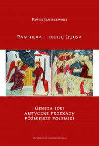Panthera – ojciec Jezusa. Geneza idei, antyczne przekazy,  późniejsze polemiki. - Paweł Janiszewski - ebook