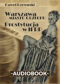 Warszawa - miasto grzechu. Prostytucja w II RP - Paweł Rzewuski - audiobook