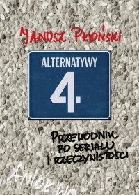 Alternatywy 4 Przewodnik po serialu i rzeczywistości Janusz Płoński - Janusz Płoński - ebook