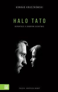 Halo Tato. Reportaże o dobrym ojcostwie - Konrad Kruczkowski - ebook