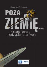 Poza ziemię. Historia lotów międzyplanetarnych - Krzysztof Ziołkowski - ebook