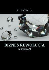 Biznes rewolucja - Anita Zielke - ebook