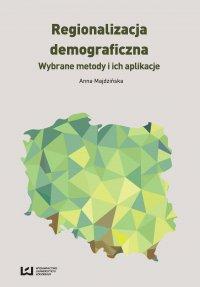 Regionalizacja demograficzna. Wybrane metody i ich aplikacje - Anna Majdzińska - ebook
