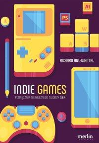 Indie games. Podręcznik niezależnego twórcy gier - Richard Hill-Whittall - ebook