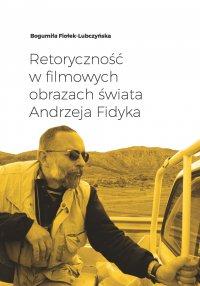 Retoryczność w filmowych obrazach świata Andrzeja Fidyka