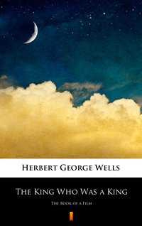 The King Who Was a King - Herbert George Wells - ebook