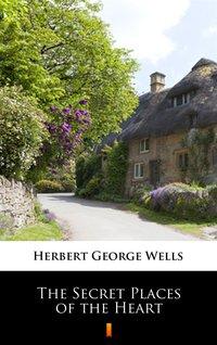 The Secret Places of the Heart - Herbert George Wells - ebook