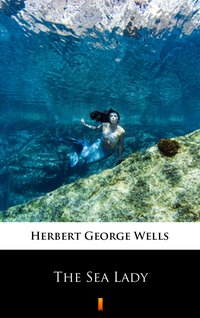 The Sea Lady - Herbert George Wells - ebook