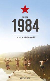 Mój rok 1984 - Artur M. Golatowski - ebook