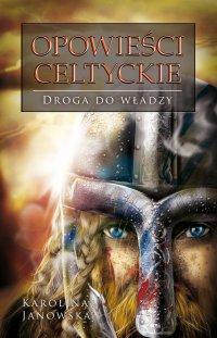 Opowieści celtyckie. Tom II. Droga do władzy - Karolina Janowska - ebook