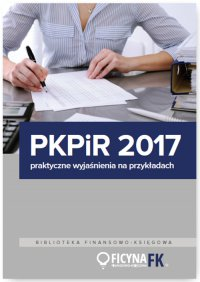 PKPiR 2017 - praktyczne wyjaśnienia na przykładach