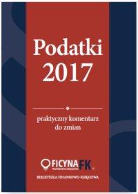 Podatki 2017. Praktyczny komentarz do zmian - Katarzyna Czajkowska-Matosiuk - ebook