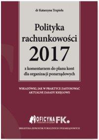Polityka rachunkowości 2017 z komentarzem do planu kont dla organizacji pozarządowych