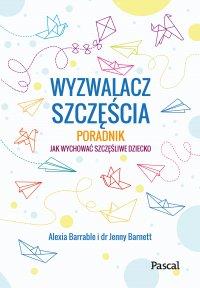 Wyzwalacz szczęścia. Jak wychować szczęśliwe dziecko - Alexia Barrable - ebook