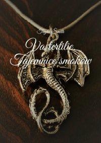 Vastertilie 3. Tajemnice smoków - Tayla Smith - ebook