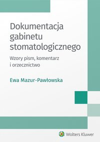 Dokumentacja gabinetu stomatologicznego. Wzory pism, komentarz i orzecznictwo