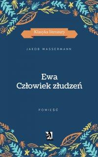 Ewa. Człowiek złudzeń - Jakob Wassermann - ebook