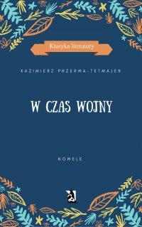 W czas wojny. Nowele - Kazimierz Przerwa-Tetmajer - ebook
