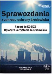Sprawozdania z zakresu ochrony środowiska. Raport do KOBiZE. Opłaty za korzystanie ze środowiska