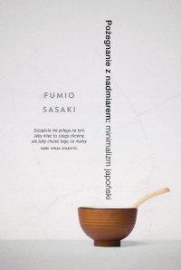 Pożegnanie z nadmiarem: minimalizm japoński - Fumio Sasaki - ebook