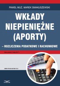 Wkłady niepieniężne (aporty) - rozliczenie podatkowe i rachunkowe - Paweł Muż - ebook