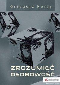 Zrozumieć osobowość - Grzegorz Noras - ebook