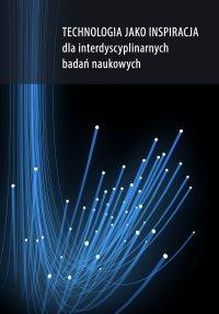 Technologia jako inspiracja dla interdyscyplinarnych badań naukowych