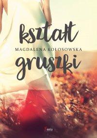 Kształt gruszki - Magdalena Kołosowska - ebook