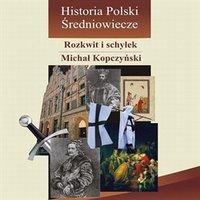 Historia Polski. Średniowiecze - rozkwit i schyłek
