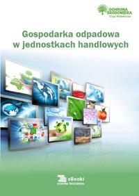 Gospodarka odpadowa w jednostkach handlowych - Natalia Springer - ebook