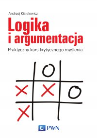 Logika i argumentacja. Praktyczny kurs krytycznego myślenia - Andrzej Kisielewicz - ebook