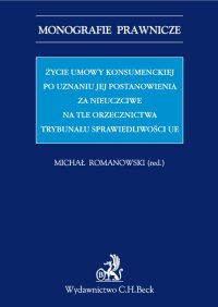 Życie umowy konsumenckiej po uznaniu jej postanowienia za nieuczciwe na tle orzecznictwa TSUE - Michał Romanowski - ebook