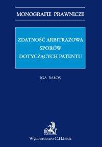 Zdatność arbitrażowa sporów dotyczących patentów - Iga Bałos - ebook