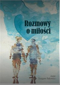 Rozmowy o miłości - Grzegorz Sakowicz - ebook
