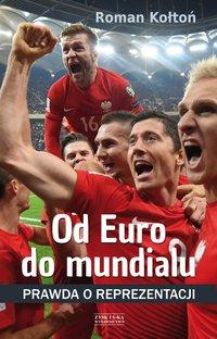 Od Euro Do mundialu. Prawda o reprezentacji