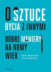 O sztuce bycia z innymi. Dobre maniery na nowy wiek - Renata Mazurowska - ebook