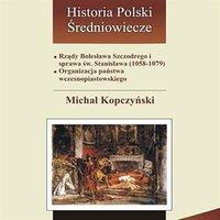 Rządy Bolesława Szczodrego i sprawa św. Stanisława 1058-1079. Organizacja państwa wczesnopiastowskiego
