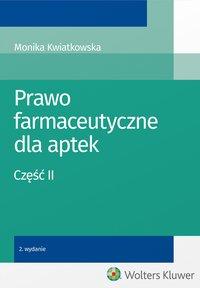 Prawo farmaceutyczne dla aptek. Część II - Monika Kwiatkowska - ebook